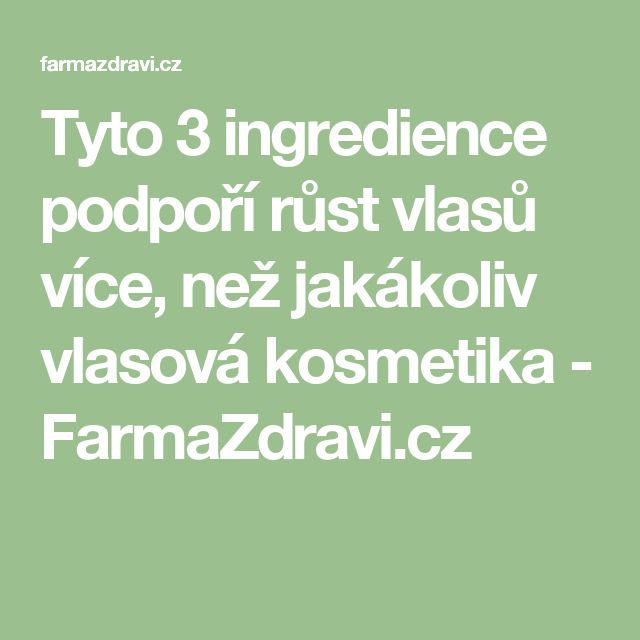 Tyto 3 ingredience podpoří růst vlasů více, než jakákoliv vlasová kosmetika - FarmaZdravi.cz