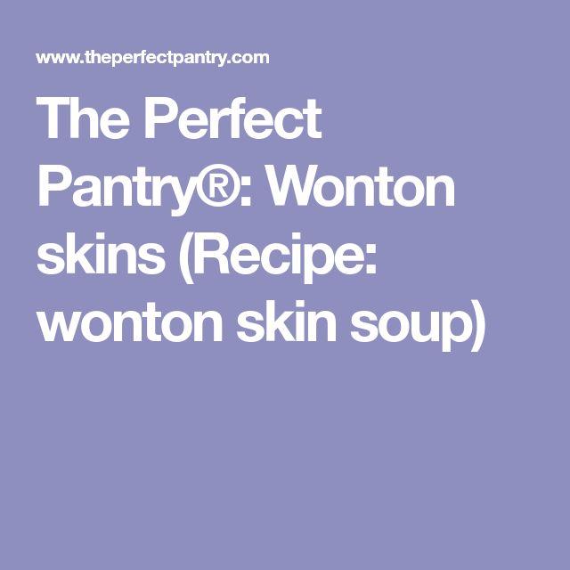 The Perfect Pantry®: Wonton skins (Recipe: wonton skin soup)