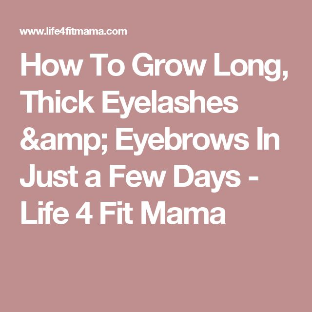 How To Grow Long, Thick Eyelashes & Eyebrows In Just a Few Days - Life 4 Fit Mama