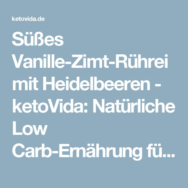 Süßes Vanille-Zimt-Rührei mit Heidelbeeren - ketoVida: Natürliche Low Carb-Ernährung für ein gesundes, glückliches und ausgeglichenes Leben