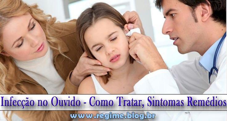 Infecção no Ouvido - Como Tratar, Sintomas Remédios  http://regime.blog.br/saude-e-bem-estar/301-infeccao-no-ouvido-como-tratar-sintomas-remedios