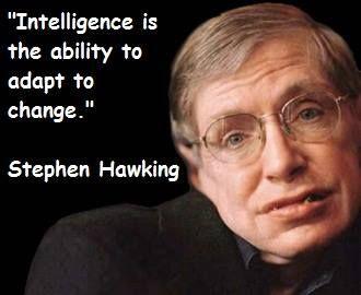 ~ Stephen Hawking La capacidad para adaptarse a los cambios q te acontecen es una muestra de tu inteligencia.