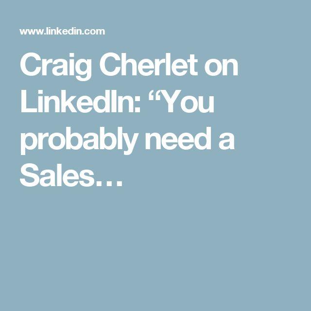 "Craig Cherlet on LinkedIn: ""You probably need a Sales…"
