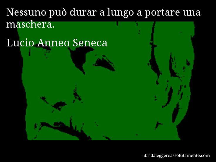 Aforisma di Lucio Anneo Seneca : Nessuno può durar a lungo a portare una maschera.