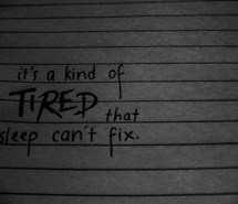 It's a kind of TIRED that sleep can't fix.