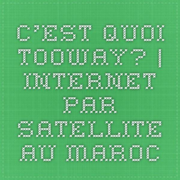C'est quoi tooway?   Internet par satellite au maroc