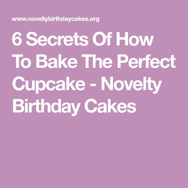 6 Secrets Of How To Bake The Perfect Cupcake - Novelty Birthday Cakes