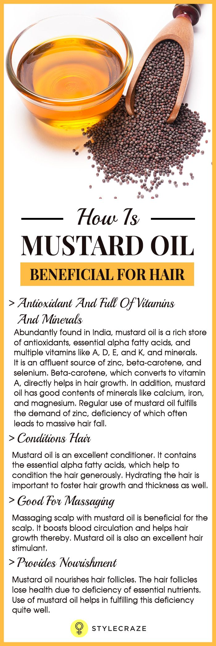 Hair fall, split ends, and baldness have become quite common in recent times. How many of you are happy with your hair? Most people suffer from diverse hair problems since birth due to factors which can be either internal (within the body) or external. For such varied problems, mustard oil which is popularly known as 'sarso ka tel' in Hindi is a unique savior. The application of this natural oil has been in vogue since ancient times, when cosmetic products were yet to make their mark. Read…