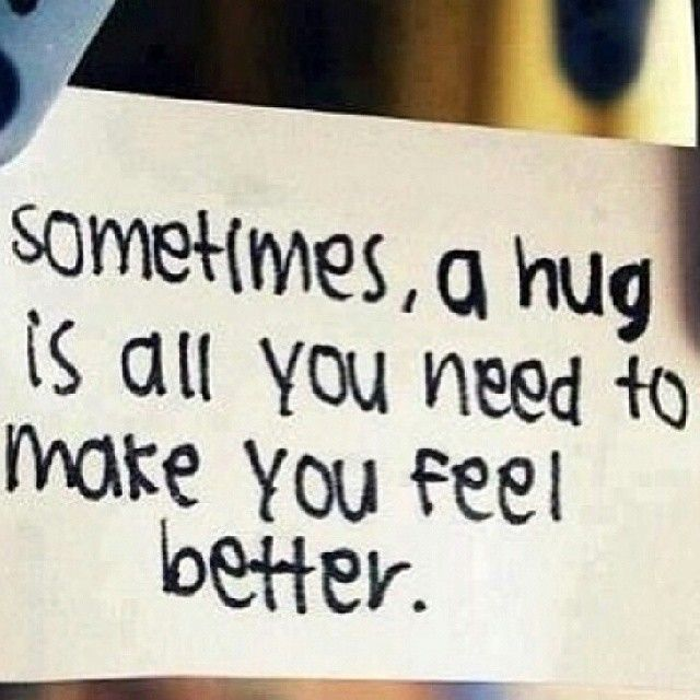 A Hug Is All You Need To Make You Feel Better Quotes Quote