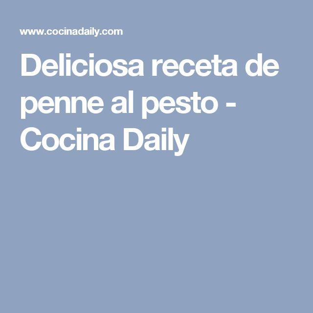 Deliciosa receta de penne al pesto - Cocina Daily