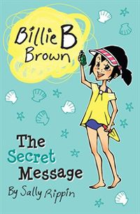 Billie B Brown- The Secret Message by Sally Rippin