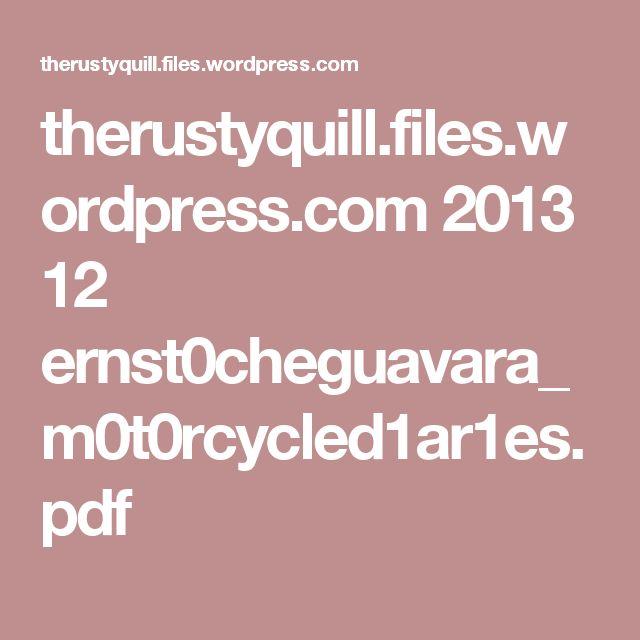 therustyquill.files.wordpress.com 2013 12 ernst0cheguavara_m0t0rcycled1ar1es.pdf