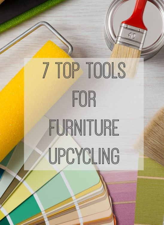 7 top tools for furniture upcycling.