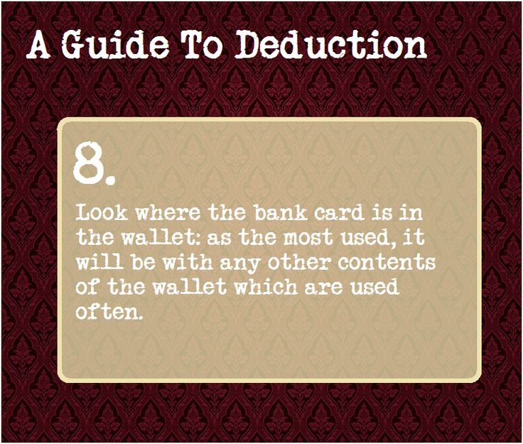 A Guide To Deduction: #8  Look where the bank card is in the wallet: as the most used, it will be with any other contents of the wallet which are used often.