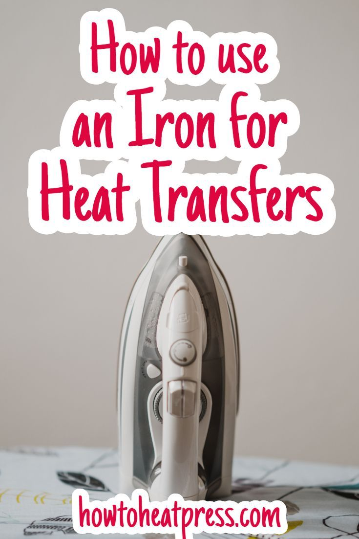 How To Use Irons For Heat Transfers Everything You Need To Know Heatpress Hea Heat Transfer Vinyl Projects Cricut Iron On Vinyl Cricut Heat Transfer Vinyl