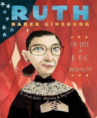 Ruth Bader Ginsburg: The Case of R.B.G. vs. Inequality   MAIN Juvenile KF8745.G56 W56 2017  - check availability @ https://library.ashland.edu/search/i?SEARCH=9781419725593