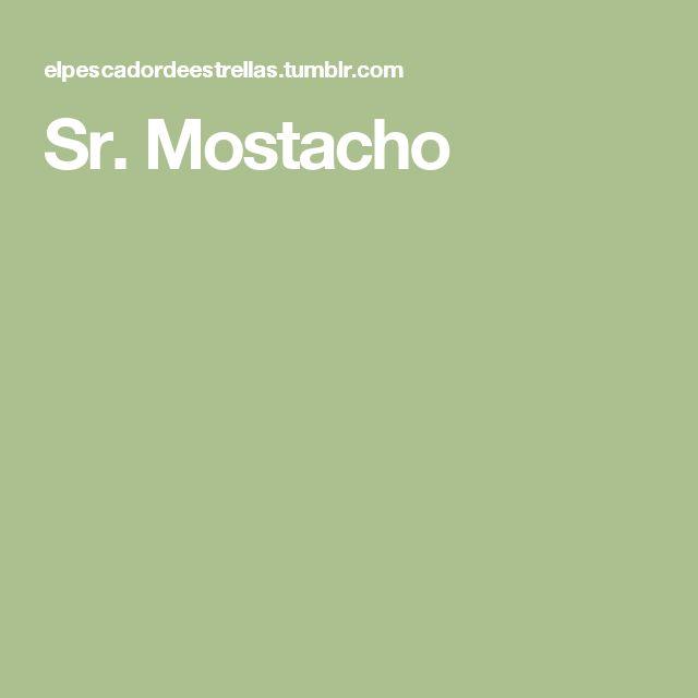 Sr. Mostacho
