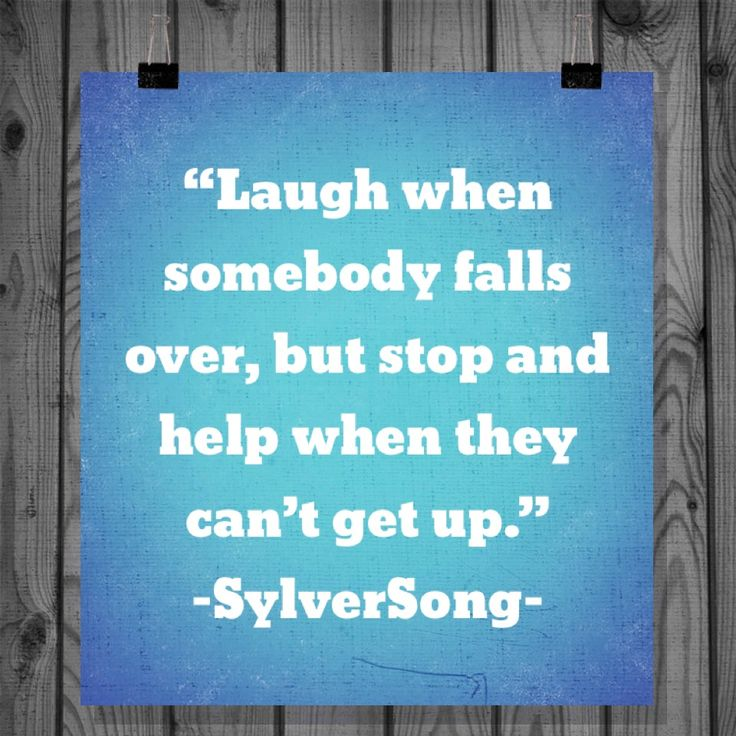 Laugh when someone fall, but stop and help when they can't get up.  #quotes #life #smile #love #scrabble #holidays #wordsofwisdom #party #work #funny #reading #history #magic #peace #live #game #weather #education #women #men #art #writing #thinking #power #dream #knowledge #classic #modern #learning