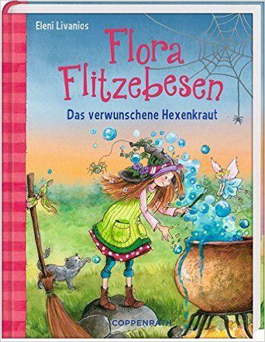 Flora Flitzebesen Bd. 3 : Das verwunschene Hexenkraut: Eleni Livanios: Bücher