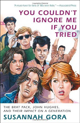 Bestseller Books Online You Couldn't Ignore Me If You Tried: The Brat Pack, John Hughes, and Their Impact on a Generation Susannah Gora $10.2  - http://www.ebooknetworking.net/books_detail-0307716600.html