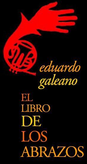 """Hoy nos ha dejado el genial escritor uruguayo Eduardo Galeano. Recuperamos esta reseña de Susana Hernández sobre """"El libro de los abrazos"""""""