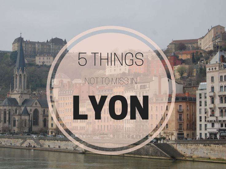 Going to Lyon for a weekend or even longer? Here are the things you CAN'T miss while you're there!