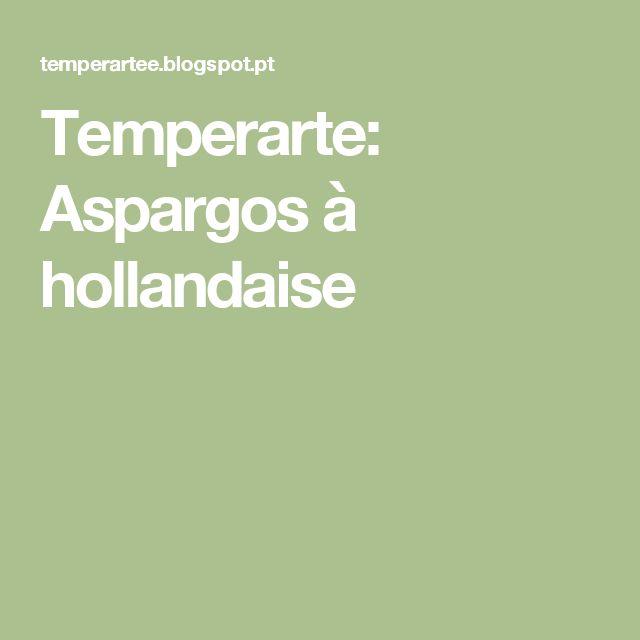 Temperarte: Aspargos à hollandaise