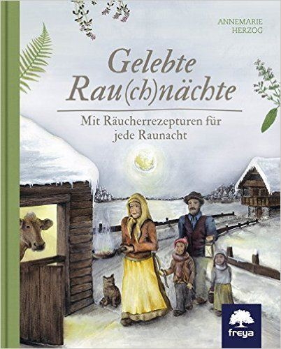 Gelebte Rau ch nächte: Mit Räucherrezepturen für jede Raunacht: Amazon.de: Annemarie Herzog: Bücher