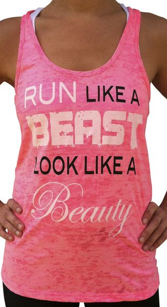 Run Like a Beast, Look Like A Beauty Burnout Tank. Crew Neck and V-Neck shirts are also available in Neon Pink. Available Sizes: Womens S, M, L, XL, XXL