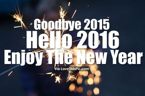Goodbye 2015, Hello 2016, Enjoy The New Year new years new year happy new year new years quotes new year quotes new years comments happy new years quotes happy new year 2016 2016 2016 quotes quotes for the new year new years sayings quotes for new year goodbye 2015 hello 2016 goodbye 2015 hello 2016