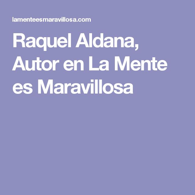Raquel Aldana, Autor en La Mente es Maravillosa