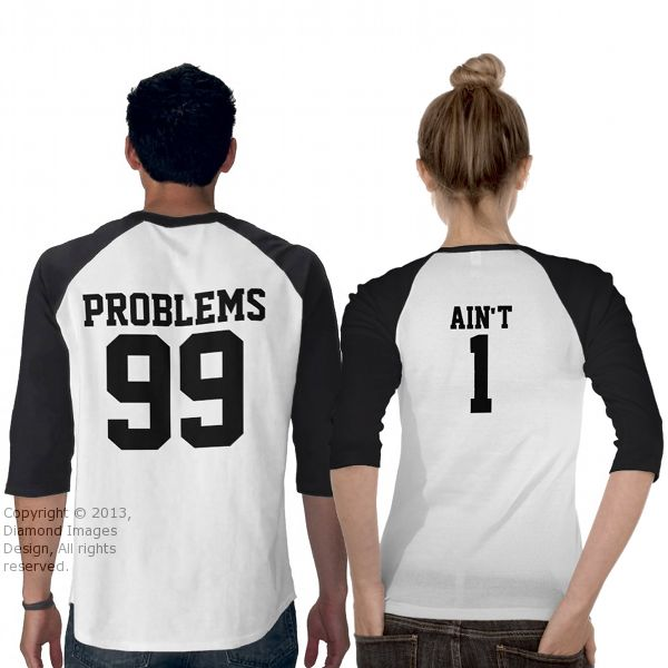 Couples 99 Problems Ain't 1 - 3/4 Sleeve Raglan T Shirt from Zazzle.com.
