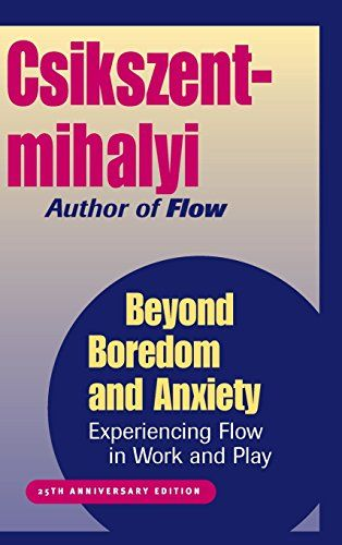 Beyond Boredom and Anxiety: Experiencing Flow in Work and Play by Mihaly Csikszentmihalyi