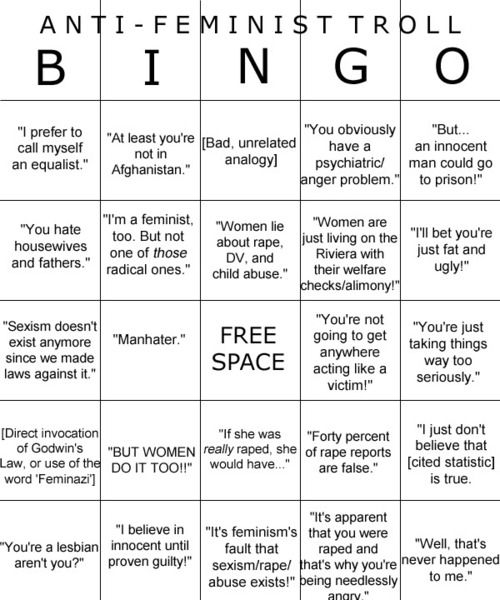anti-feminist troll bingo. How many times do you hear these asinine arguments? << oh hell yes. So many.
