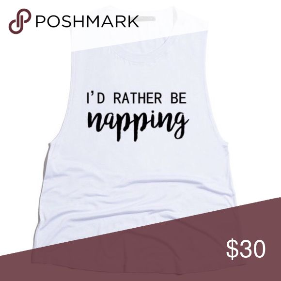 I'd Rather Be Napping Graphic Tank White Graphic round neck tank. 95% rayon, 5% spandex. Hand wash cold. Do not bleach. Made in the USA. Urban Luxe Design Co. Tops Tank Tops