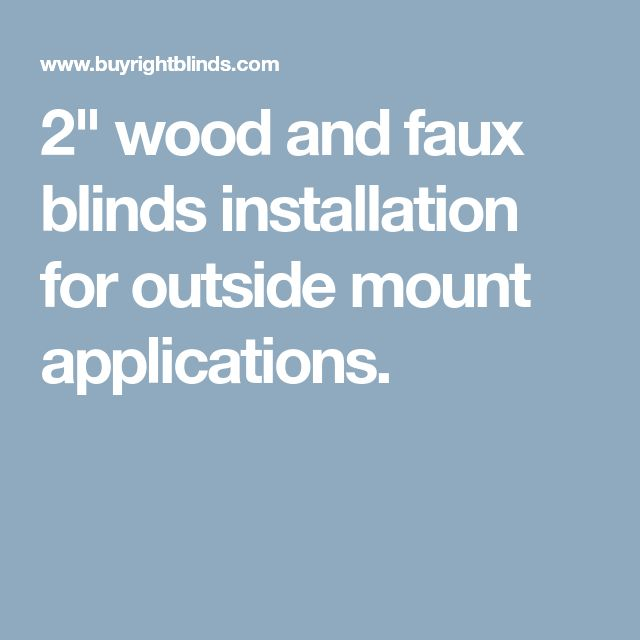 """2"""" wood and faux blinds installation for outside mount applications."""
