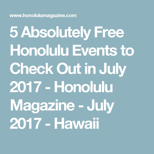 5 Absolutely Free Honolulu Events to Check Out in July 2017  - Honolulu Magazine - July 2017 - Hawaii