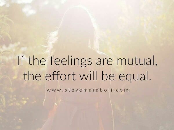 If the feelings were mutual, the effort will be equal.