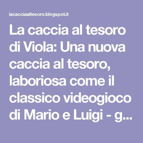 La caccia al tesoro di Viola: Una nuova caccia al tesoro, laboriosa come il classico videogioco di Mario e Luigi - giocata per i dieci anni di Pietro, il cugino di Viola