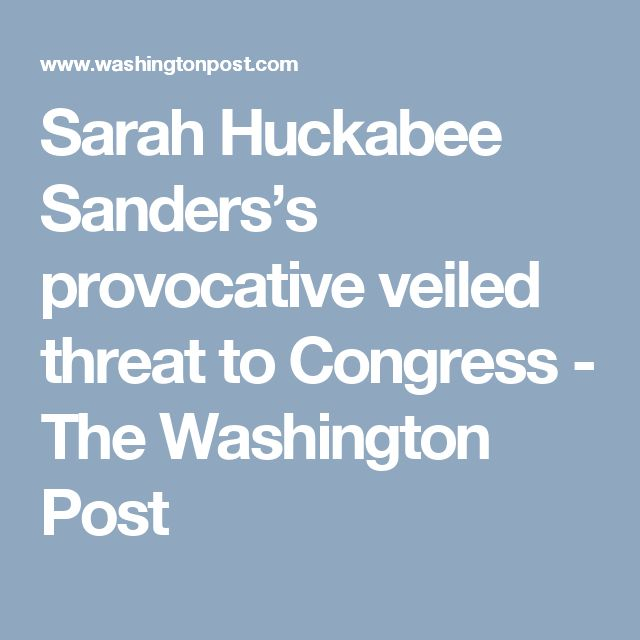 Sarah Huckabee Sanders's provocative veiled threat to Congress - The Washington Post