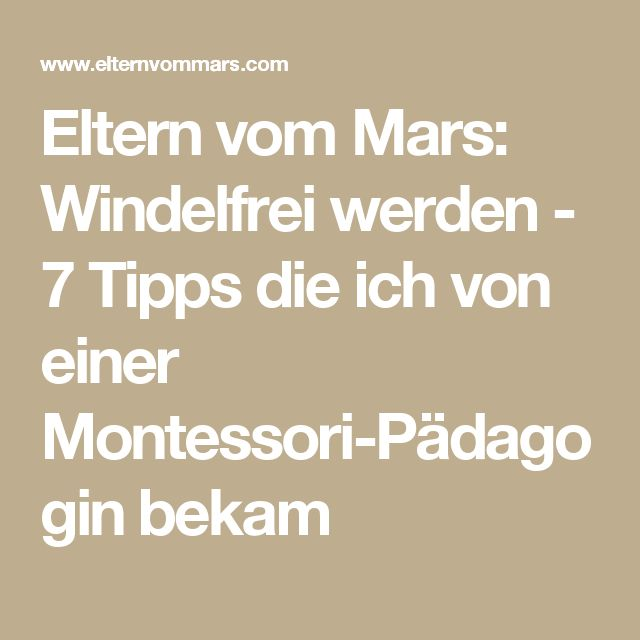 Eltern vom Mars: Windelfrei werden - 7 Tipps die ich von einer Montessori-Pädagogin bekam
