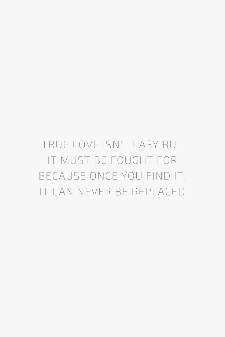 True love isn't easy but it must be fought for because once you find it, it can never be replaced. - Quote