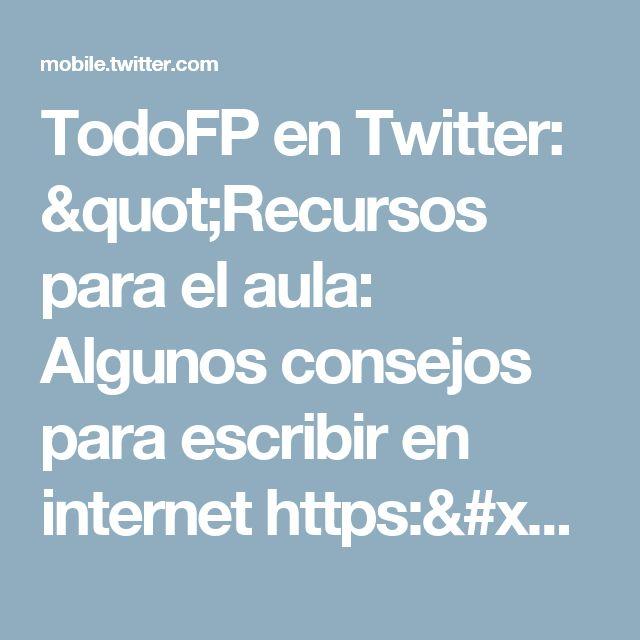 """TodoFP en Twitter: """"Recursos para el aula: Algunos consejos para escribir en internet https://t.co/HxUQ6D3Zg8"""""""