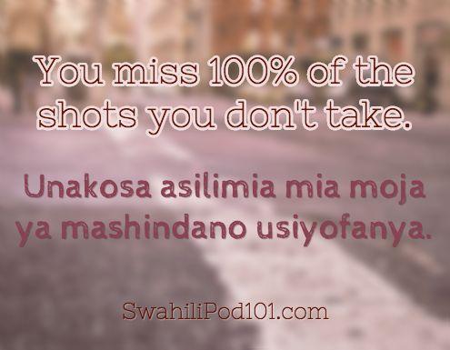 You miss 100% of the shots you don't take. Unakosa asilimia mia moja ya mashindano usiyofanya. Click here to learn more Swahili phrases with our Vocabulary Lists: http://www.swahilipod101.com/swahili-vocabulary-lists/ #Swahili #learnSwahili #swahilipod101 #kenya