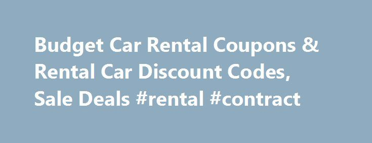 Budget Car Rental Coupons & Rental Car Discount Codes, Sale Deals #rental #contract http://rental.remmont.com/budget-car-rental-coupons-rental-car-discount-codes-sale-deals-rental-contract/  #cheap rental car # Budget Car Rental Reviews Good Service I have had nothing but excellent service from the Budget rental counter at Islip Long Island Airport. 50% DISCOUNT ON RENTAL AGREEMENT NUMBER 351926680 HAAS, MARKUS Good afternoon, My emailed reply to your email was returned undelivered on [email…