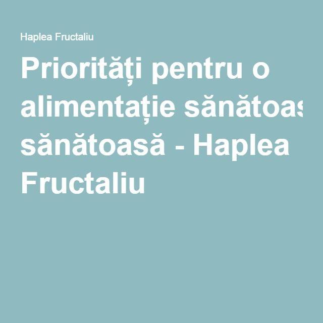 Priorități pentru o alimentație sănătoasă - Haplea Fructaliu