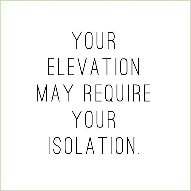 Your elevation may require your isolation - Daily Quotes, Success Quotes, Inspirational Quote, Motivational Quote, Positive Thinking, Positive Mindset, Personal Growth, Personal Development, Self Improvement, Think and Grow Rich, Napoleon Hill, Robert Kiyosaki, Tony Robbins, Zig Ziglar, John Maxwell, Jim Rohn, Los Angeles, Miami, New York, Atlanta, Washington DC, Dallas, Houston, Toronto, Charlotte, Orlando, Tampa, Chicago, California, Texas, Florida, Georgia, Illinois, JK Commerce