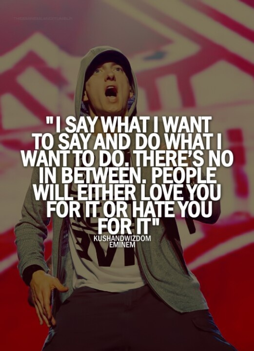 Eminem....i stand corrected this is my new motto!!!!!