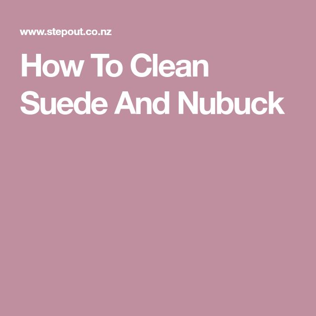 How To Clean Suede And Nubuck