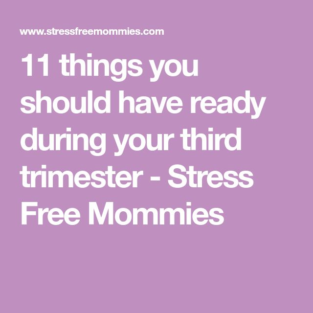 11 things you should have ready during your third trimester - Stress Free Mommies
